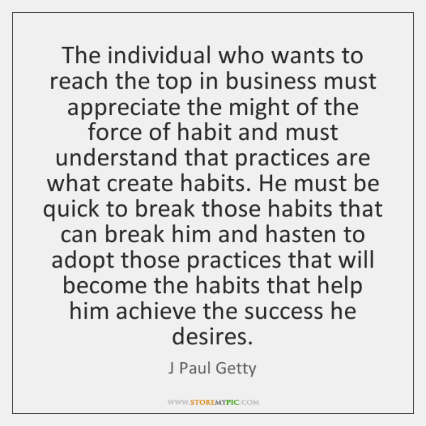 The individual who wants to reach the top in business must appreciate ...