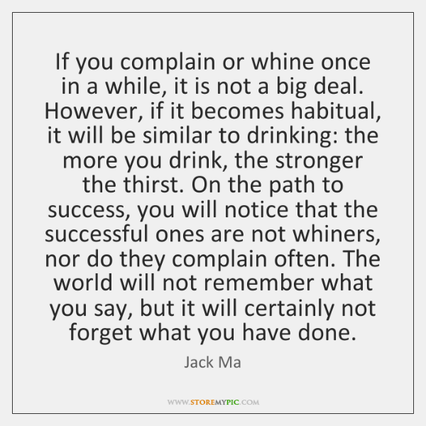 If you complain or whine once in a while, it is not ...