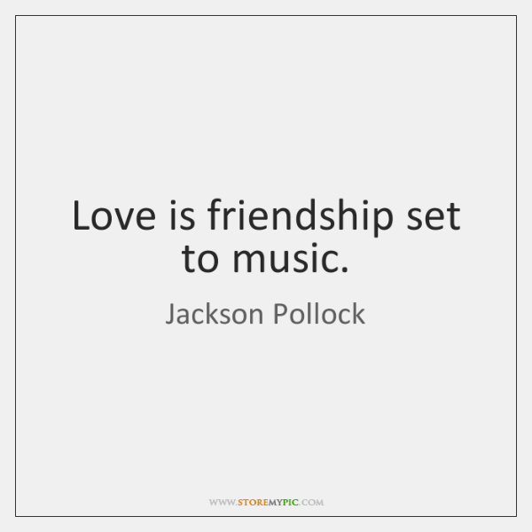Love is friendship set to music.