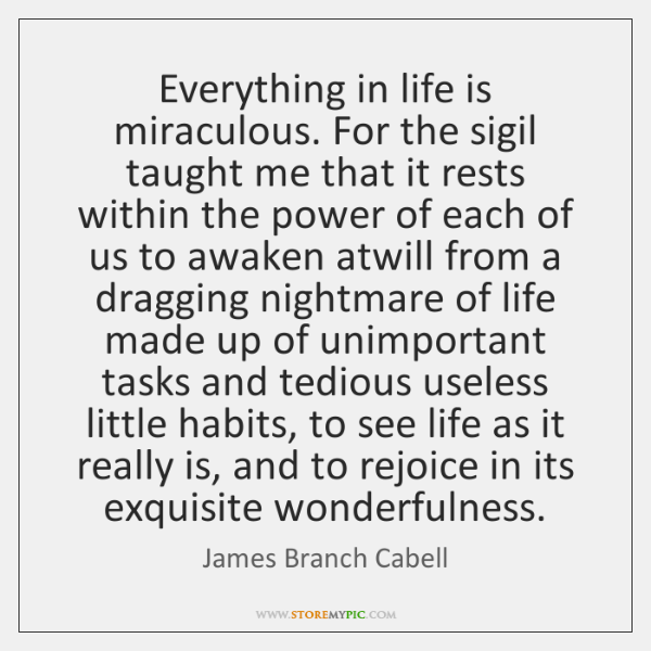 Everything in life is miraculous. For the sigil taught me that it ...
