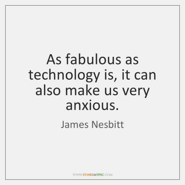 As fabulous as technology is, it can also make us very anxious.