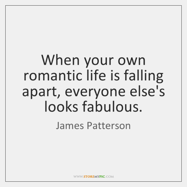 When your own romantic life is falling apart, everyone else's looks fabulous.