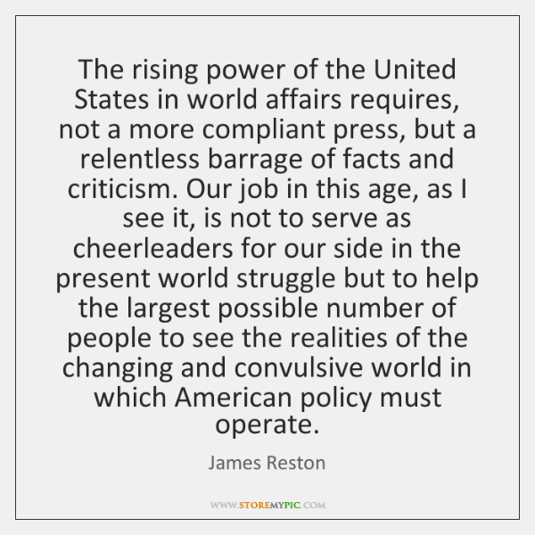 The rising power of the United States in world affairs requires, not ...