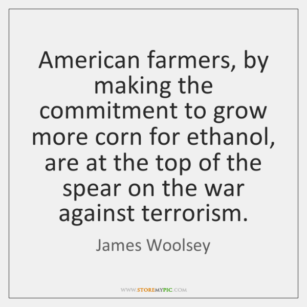 American farmers, by making the commitment to grow more corn for ethanol, ...