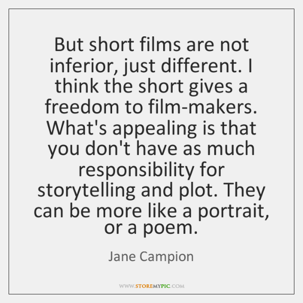 But short films are not inferior, just different. I think the short ...