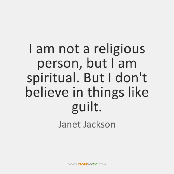 I am not a religious person, but I am spiritual. But I ...