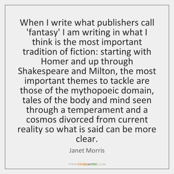 When I write what publishers call 'fantasy' I am writing in what ...