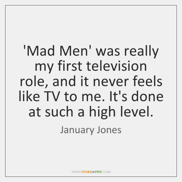 'Mad Men' was really my first television role, and it never feels ...