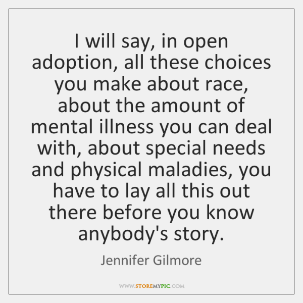 I will say, in open adoption, all these choices you make about ...
