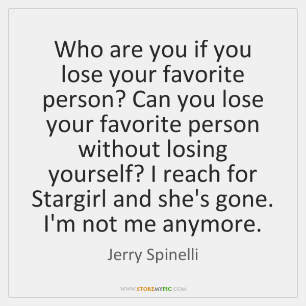 Who are you if you lose your favorite person? Can you lose ...