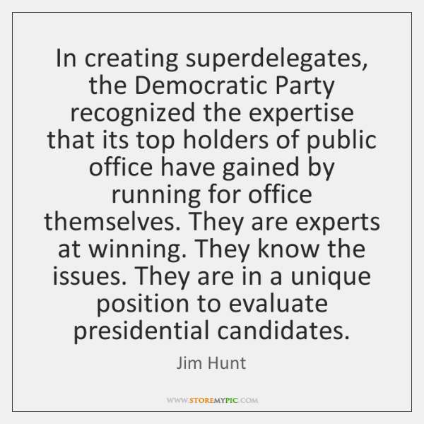 In creating superdelegates, the Democratic Party recognized the expertise that its top ...
