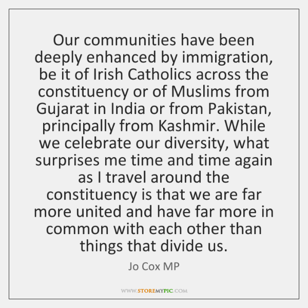 Our communities have been deeply enhanced by immigration, be it of Irish ...