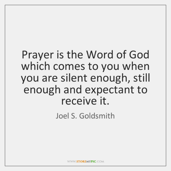 Prayer is the Word of God which comes to you when you ...