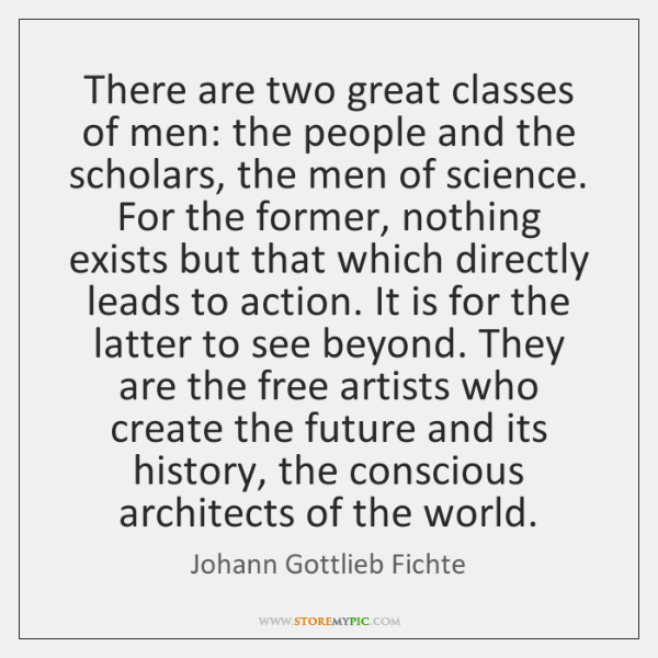 There are two great classes of men: the people and the scholars, ...