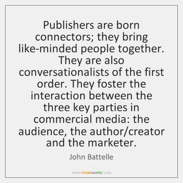 Publishers are born connectors; they bring like-minded people together. They are also ...