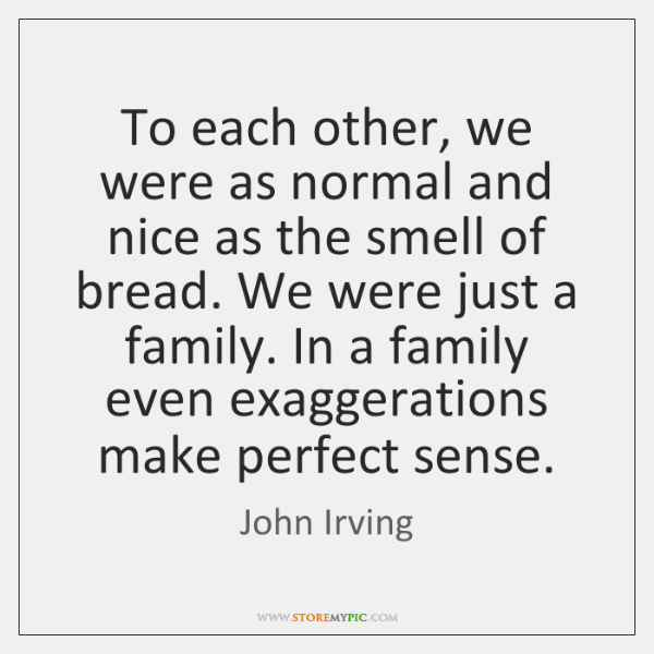 To each other, we were as normal and nice as the smell ...
