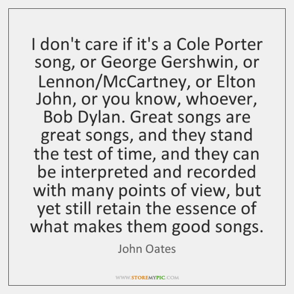 I don't care if it's a Cole Porter song, or George Gershwin, ...