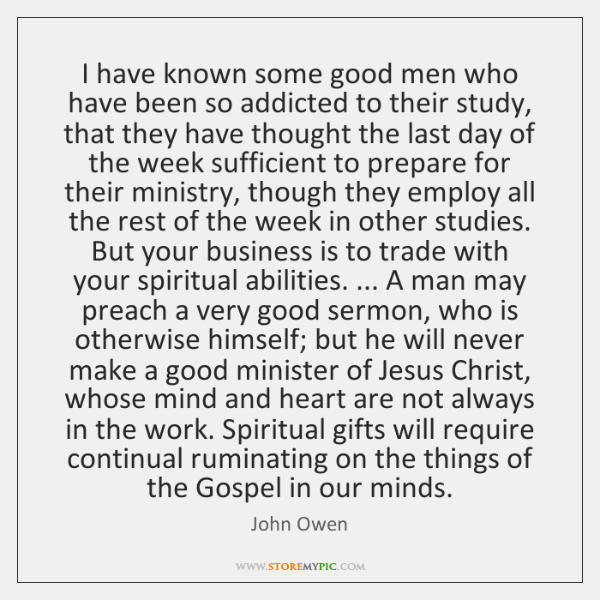 I have known some good men who have been so addicted to ...