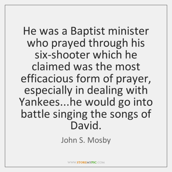 He was a Baptist minister who prayed through his six-shooter which he ...