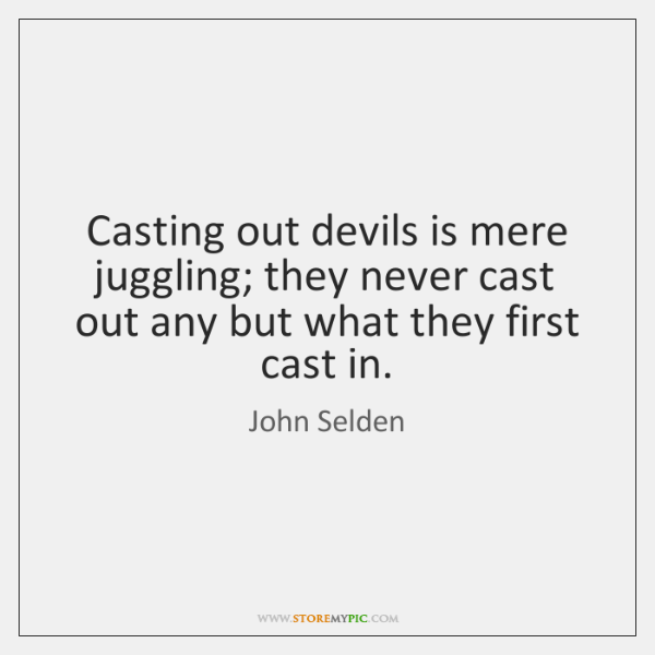Casting out devils is mere juggling; they never cast out any but ...