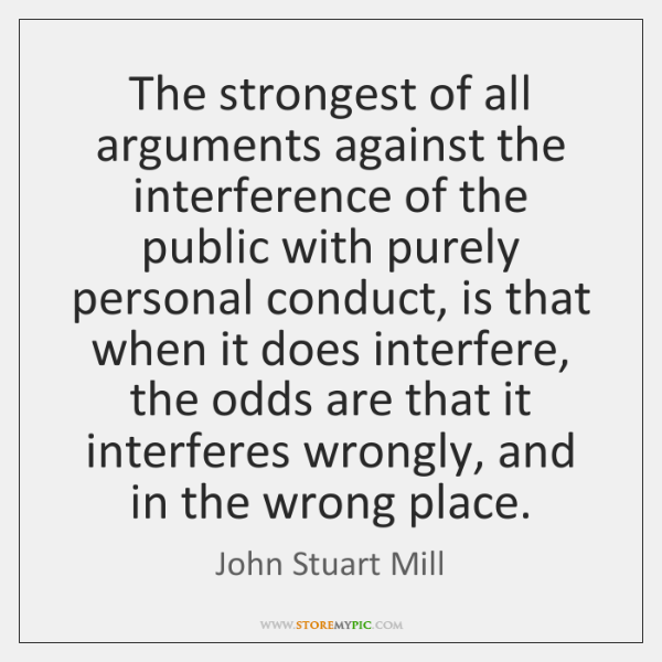 The strongest of all arguments against the interference of the public with ...