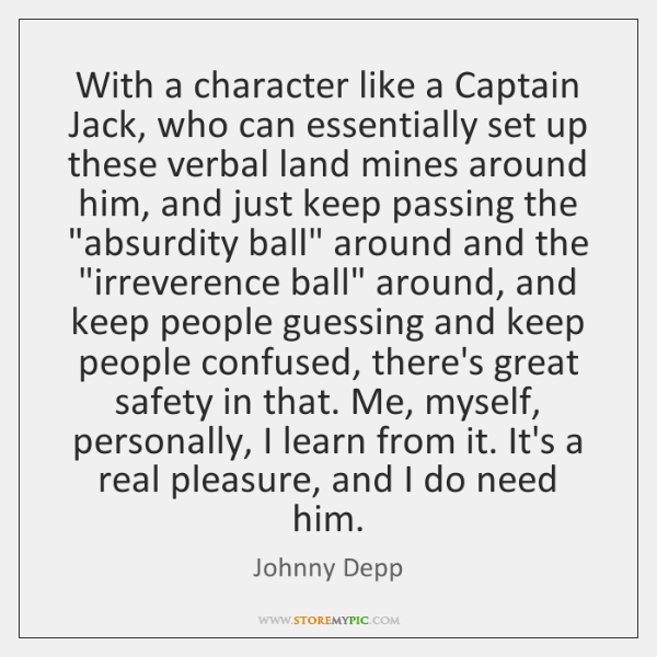 With a character like a Captain Jack, who can essentially set up ...