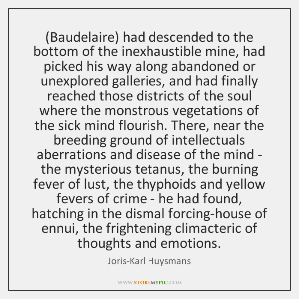 (Baudelaire) had descended to the bottom of the inexhaustible mine, had picked ...