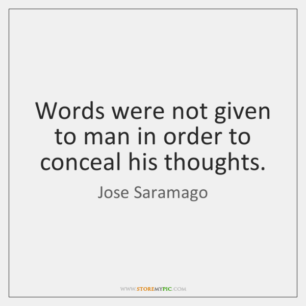 Words were not given to man in order to conceal his thoughts.