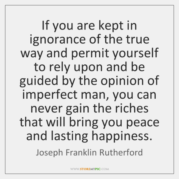 If you are kept in ignorance of the true way and permit ...