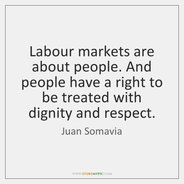 Labour markets are about people. And people have a right to be ...