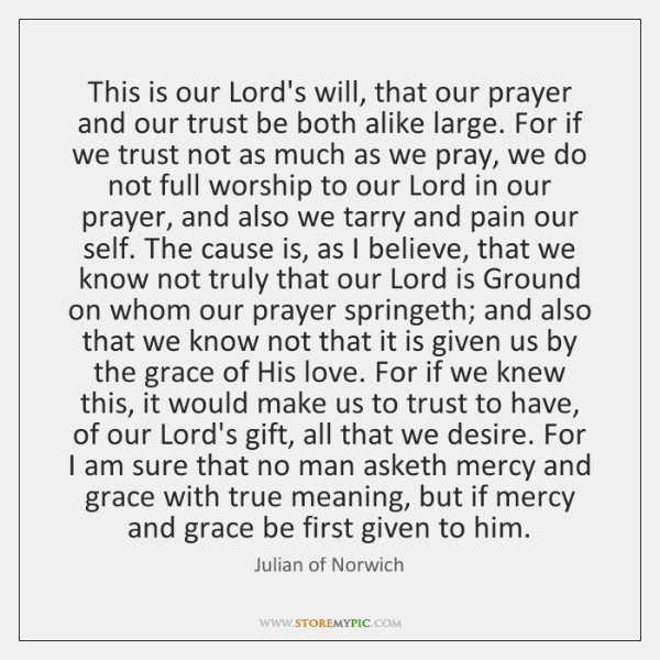 This is our Lord's will, that our prayer and our trust be ...