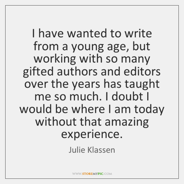 I have wanted to write from a young age, but working with ...