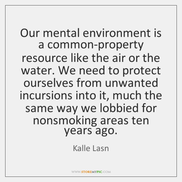Our mental environment is a common-property resource like the air or the ...
