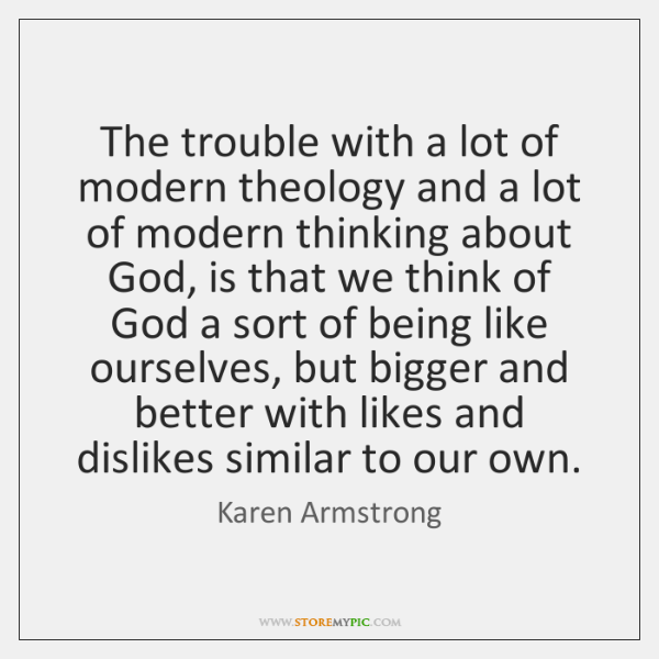 The trouble with a lot of modern theology and a lot of ...