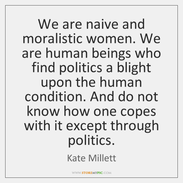 We are naive and moralistic women. We are human beings who find ...