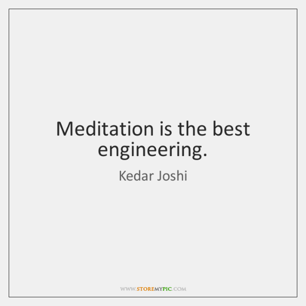 Meditation is the best engineering.