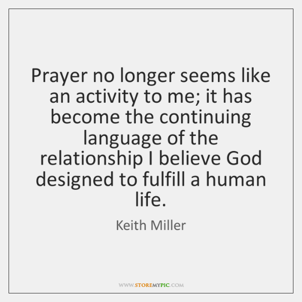 Prayer no longer seems like an activity to me; it has become ...