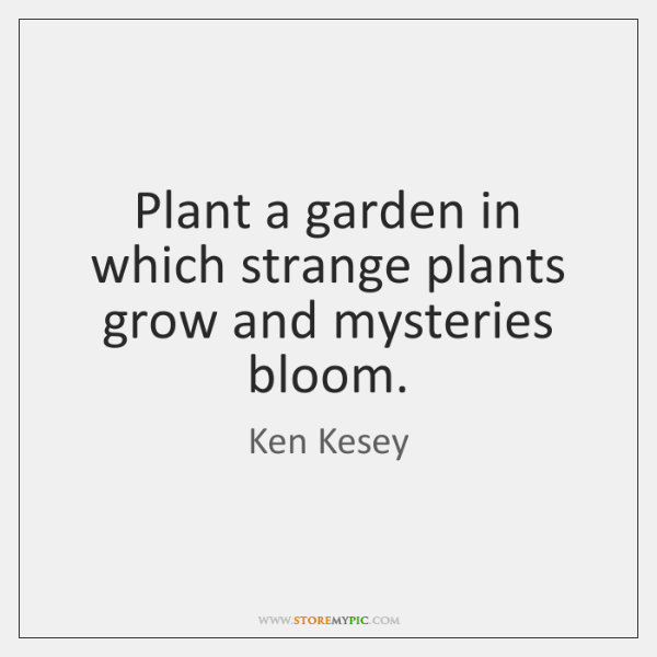 Plant a garden in which strange plants grow and mysteries bloom.