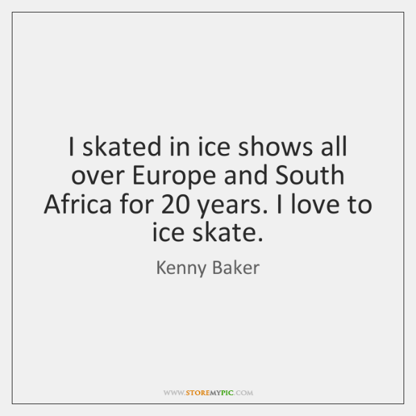 I skated in ice shows all over Europe and South Africa for 20 ...