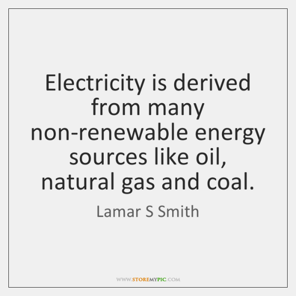 Electricity is derived from many non-renewable energy sources like oil, natural gas ...