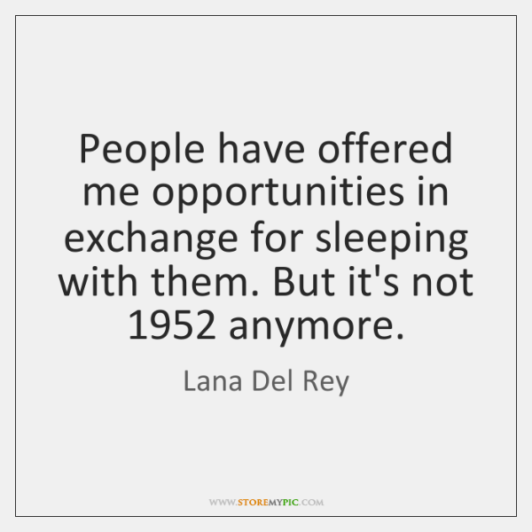 People have offered me opportunities in exchange for sleeping with them. But ...