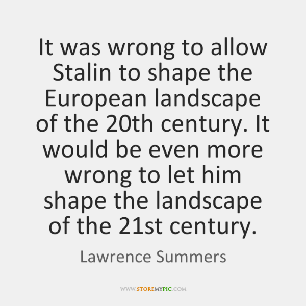 It was wrong to allow Stalin to shape the European landscape of ...