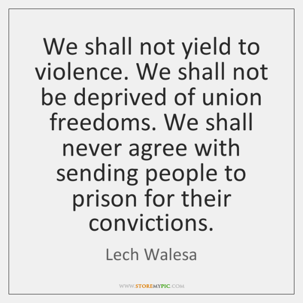 We shall not yield to violence. We shall not be deprived of ...