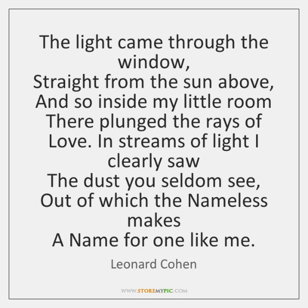 The light came through the window,   Straight from the sun above,   And ...
