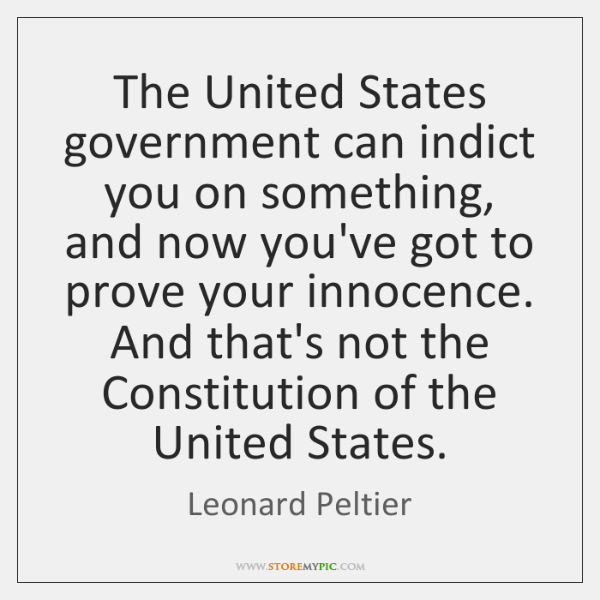 The United States government can indict you on something, and now you've ...
