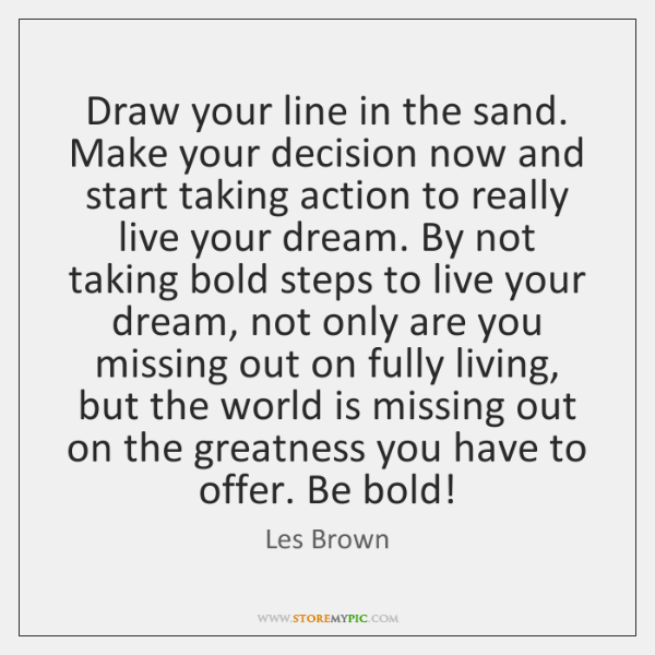 Draw your line in the sand. Make your decision now and start ...