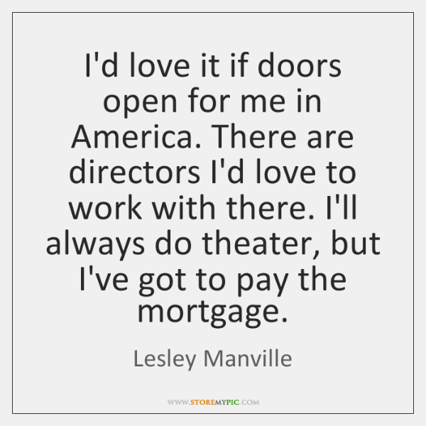 I'd love it if doors open for me in America. There are ...