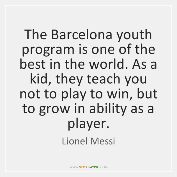 The Barcelona youth program is one of the best in the world. ...