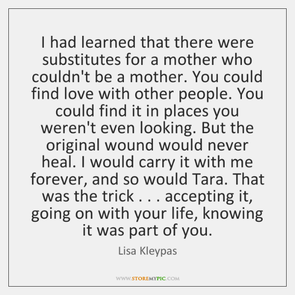 I had learned that there were substitutes for a mother who couldn't ...