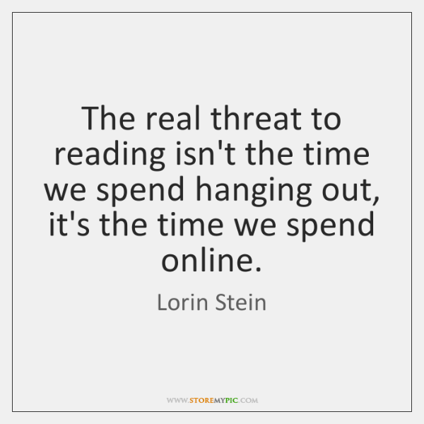 The real threat to reading isn't the time we spend hanging out, ...